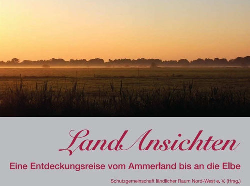 LandAnsichten: Eine Entdeckungsreise vom Ammenland bis an die Elbe